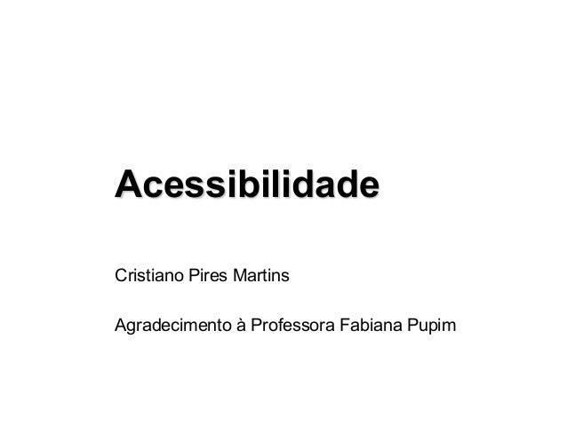 Acessibilidade Cristiano Pires Martins Agradecimento à Professora Fabiana Pupim