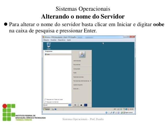 Alterando o nome do Servidor  Para alterar o nome do servidor basta clicar em Iniciar e digitar oobe na caixa de pesquisa...