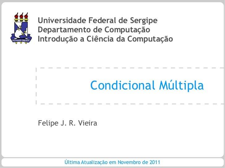 Universidade Federal de SergipeDepartamento de ComputaçãoIntrodução a Ciência da Computação                  Condicional M...
