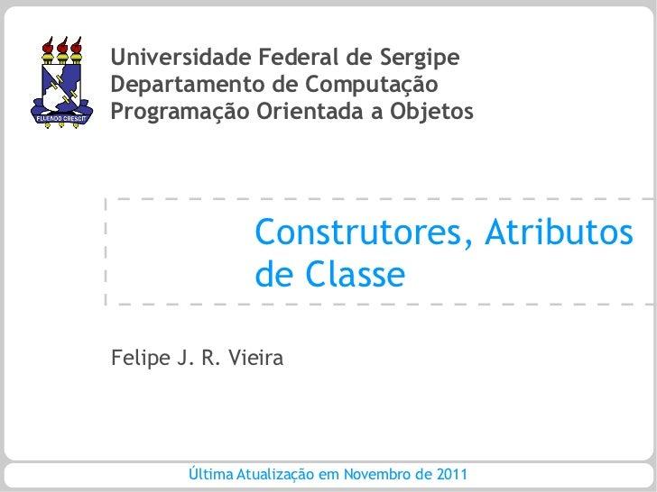 Universidade Federal de SergipeDepartamento de ComputaçãoProgramação Orientada a Objetos                Construtores, Atri...