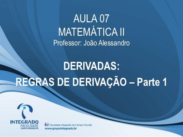 AULA 07        MATEMÁTICA II       Professor: João Alessandro        DERIVADAS:REGRAS DE DERIVAÇÃO – Parte 1
