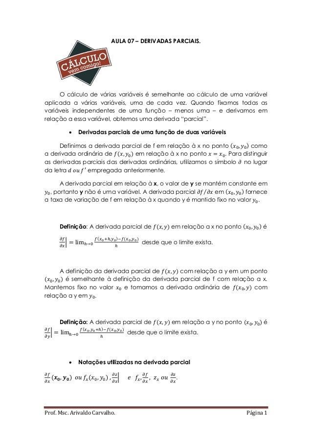 Prof. Msc. Arivaldo Carvalho. Página 1 AULA 07 – DERIVADAS PARCIAIS. O cálculo de várias variáveis é semelhante ao cálculo...
