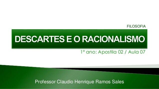 1º ano: Apostila 02 / Aula 07 Professor Claudio Henrique Ramos Sales FILOSOFIA