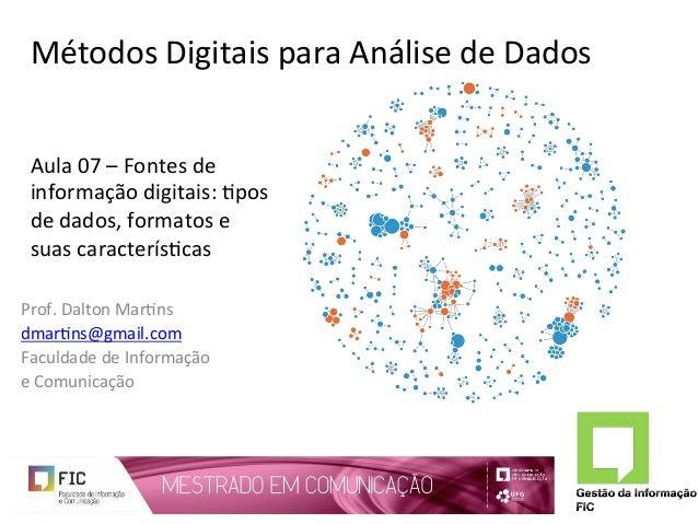 MétodosDigitaisparaAnálisedeDados Prof.DaltonMar6ns dmar6ns@gmail.com FaculdadedeInformação eComunicação ...