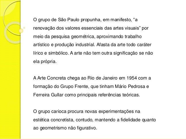 """O grupo de São Paulo propunha, em manifesto, """"a  renovação dos valores essenciais das artes visuais"""" por  meio da pesquisa..."""
