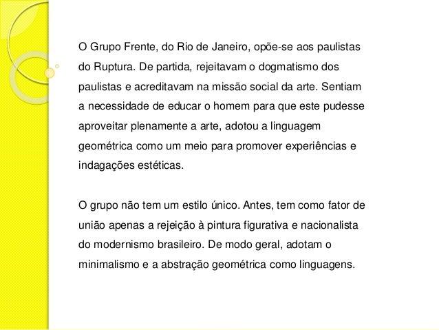 O Grupo Frente, do Rio de Janeiro, opõe-se aos paulistas  do Ruptura. De partida, rejeitavam o dogmatismo dos  paulistas e...