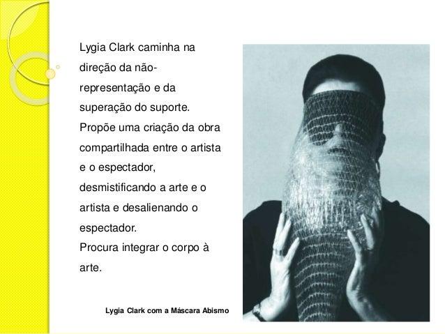 Lygia Clark caminha na  direção da não-representação  e da  superação do suporte.  Propõe uma criação da obra  compartilha...