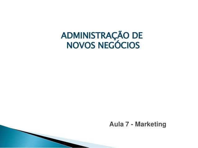 ADMINISTRAÇÃO DE NOVOS NEGÓCIOS AULA 6 Aula 7 - Marketing