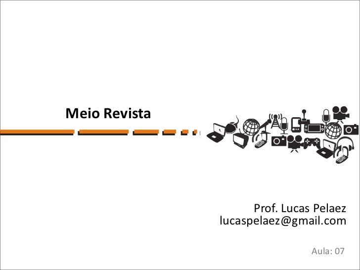 Meio Revista                     Prof. Lucas Pelaez               lucaspelaez@gmail.com                                Aul...