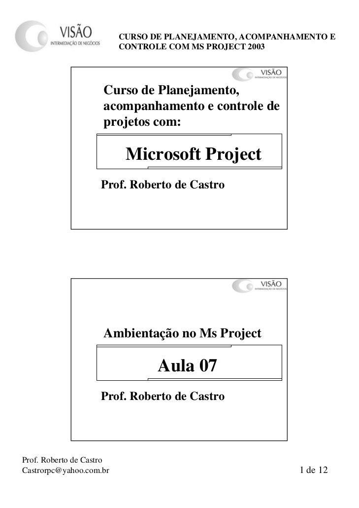 CURSO DE PLANEJAMENTO, ACOMPANHAMENTO E                          CONTROLE COM MS PROJECT 2003                     Curso de...