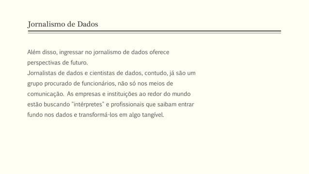 Jornalismo de Dados Além disso, ingressar no jornalismo de dados oferece perspectivas de futuro. Jornalistas de dados e ci...