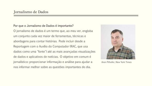 Jornalismo de Dados Por que o Jornalismo de Dados é importante? O jornalismo de dados é um termo que, ao meu ver, engloba ...