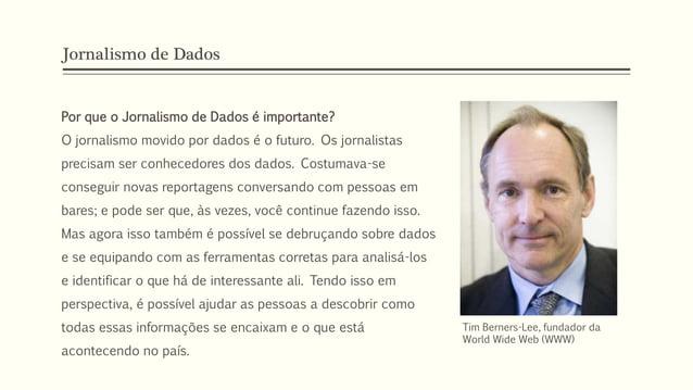 Jornalismo de Dados Por que o Jornalismo de Dados é importante? O jornalismo movido por dados é o futuro. Os jornalistas p...