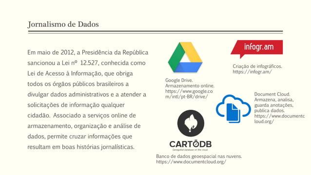 Jornalismo de Dados Em maio de 2012, a Presidência da República sancionou a Lei nº 12.527, conhecida como Lei de Acesso à ...