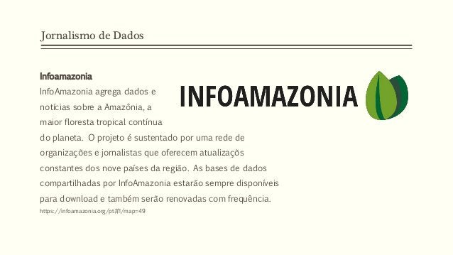 Jornalismo de Dados Infoamazonia InfoAmazonia agrega dados e notícias sobre a Amazônia, a maior floresta tropical contínua...