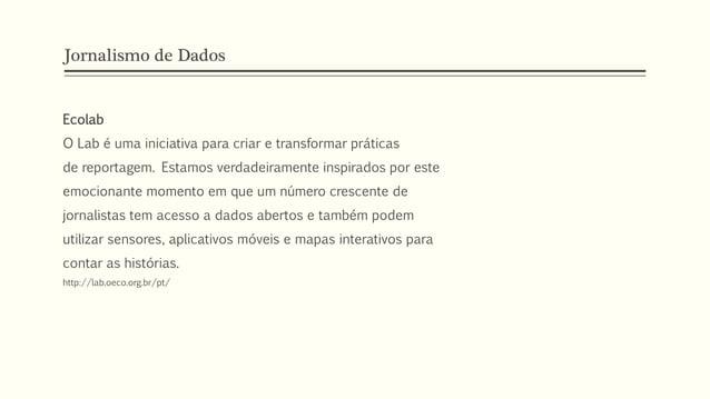 Jornalismo de Dados Ecolab O Lab é uma iniciativa para criar e transformar práticas de reportagem. Estamos verdadeiramente...