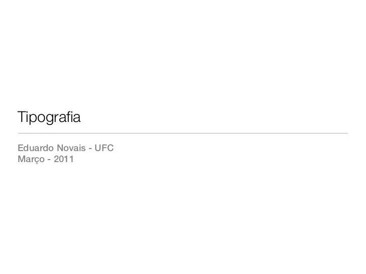 TipografiaEduardo Novais - UFCMarço - 2011