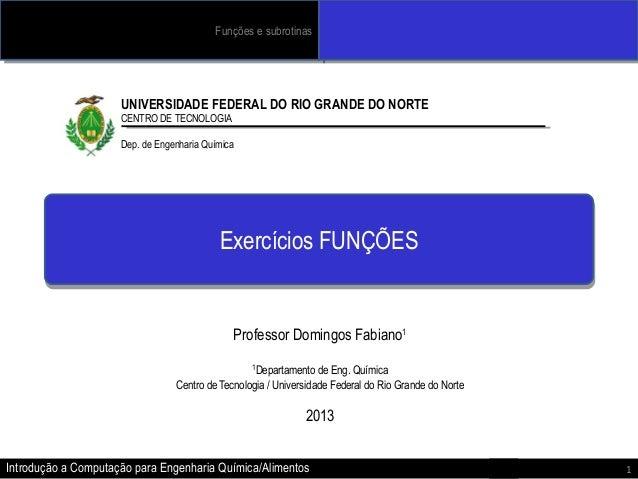 Funções eesubrotinas Funções subrotinas  UNIVERSIDADE FEDERAL DO RIO GRANDE DO NORTE CENTRO DE TECNOLOGIA Dep. de Engenhar...