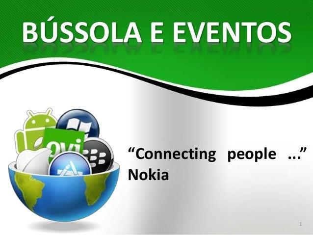 """Connecting people ...""  Nokia  1  BÚSSOLA E EVENTOS"