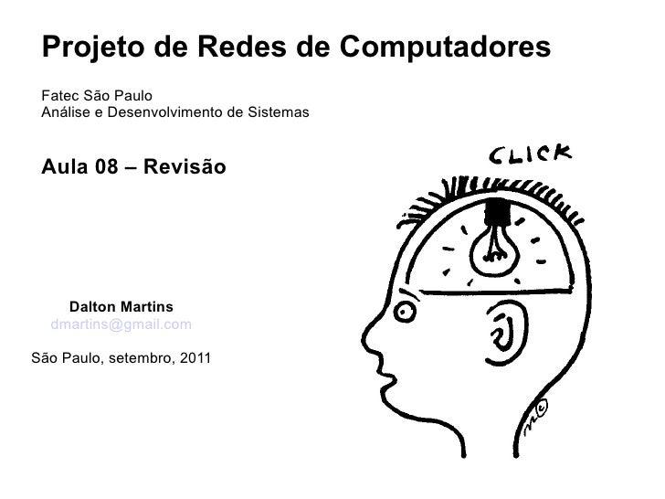 Projeto de Redes de Computadores Fatec São Paulo Análise e Desenvolvimento de Sistemas Aula 08 – Revisão    Dalton Martins...
