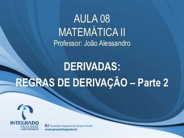 AULA 08        MATEMÁTICA II       Professor: João Alessandro        DERIVADAS:REGRAS DE DERIVAÇÃO – Parte 2