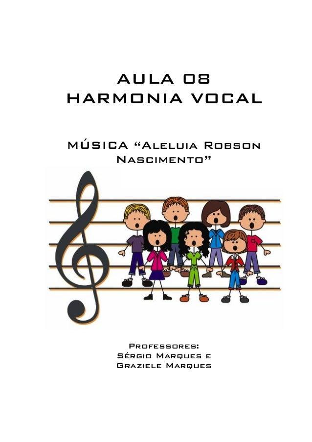 """AULA 08  HARMONIA VOCAL  MÚSICA """"Aleluia Robson  Nascimento""""  Professores:  Sérgio Marques e  Graziele Marques"""