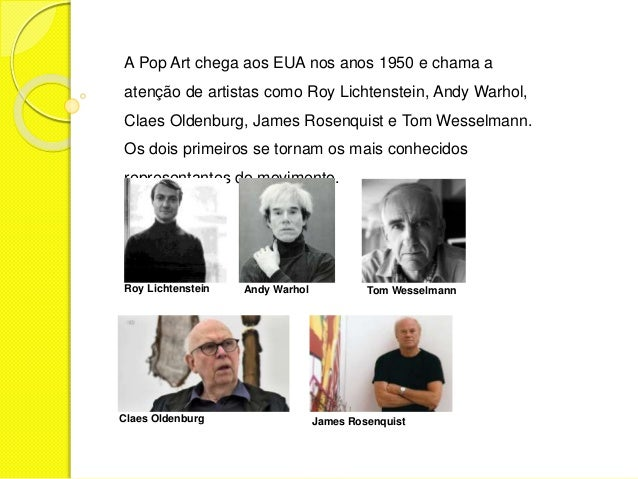 A Pop Art chega aos EUA nos anos 1950 e chama a  atenção de artistas como Roy Lichtenstein, Andy Warhol,  Claes Oldenburg,...