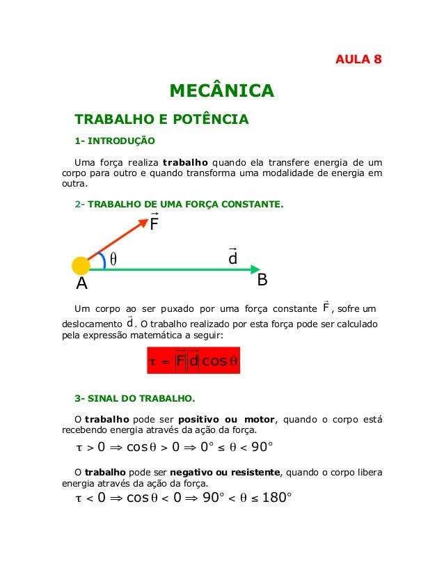 AULA 8  MECÂNICA TRABALHO E POTÊNCIA 1- INTRODUÇÃO Uma força realiza trabalho quando ela transfere energia de um corpo par...