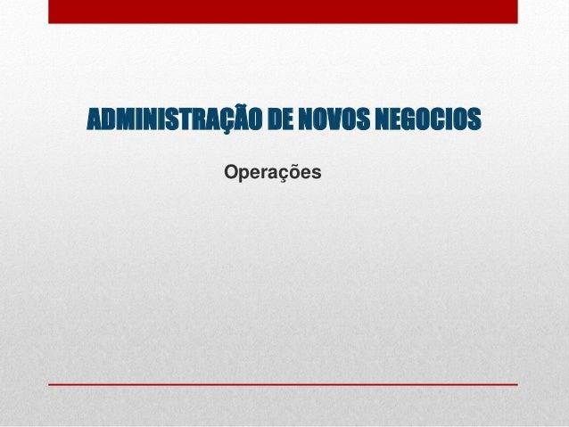 ADMINISTRAÇÃO DE NOVOS NEGOCIOS Operações
