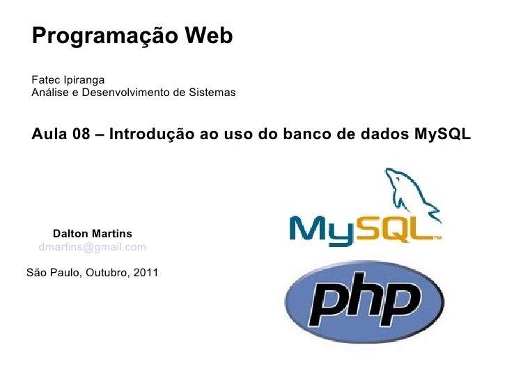 Programação WebFatec IpirangaAnálise e Desenvolvimento de SistemasAula 08 – Introdução ao uso do banco de dados MySQL    D...