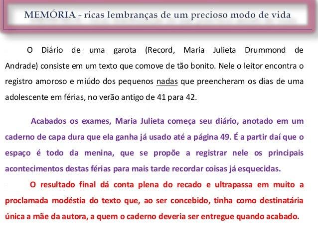  O Diário de uma garota (Record, Maria Julieta Drummond deAndrade) consiste em um texto que comove de tão bonito. Nele o ...