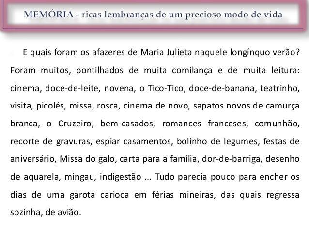  E quais foram os afazeres de Maria Julieta naquele longínquo verão?Foram muitos, pontilhados de muita comilança e de mui...