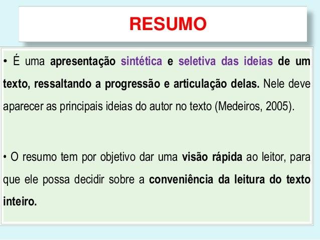RESUMO• É uma apresentação sintética e seletiva das ideias de umtexto, ressaltando a progressão e articulação delas. Nele ...