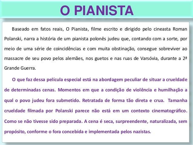 O PIANISTABaseado em fatos reais, O Pianista, filme escrito e dirigido pelo cineasta RomanPolanski, narra a história de um...