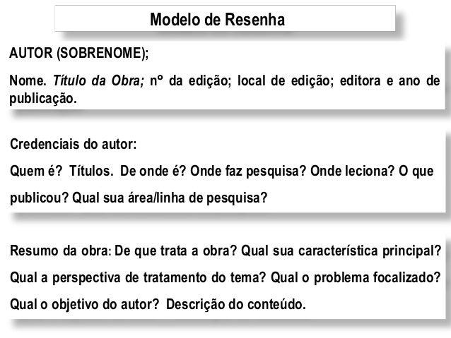 Modelo de ResenhaAUTOR (SOBRENOME);Nome. Título da Obra; n da edição; local de edição; editora e ano depublicação.Credenc...