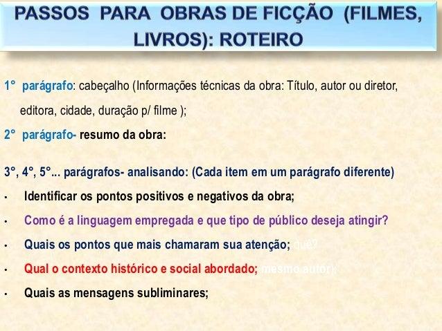1° parágrafo: cabeçalho (Informações técnicas da obra: Título, autor ou diretor,editora, cidade, duração p/ filme );2° par...
