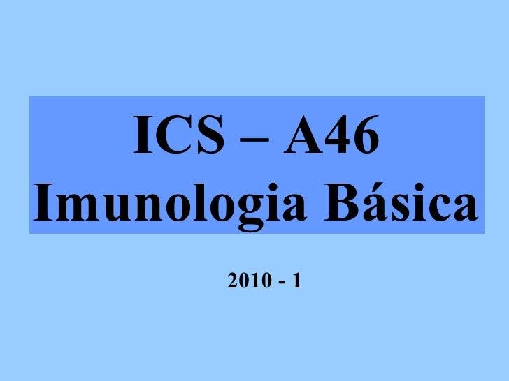 ICS – A46 Imunologia Básica 2010 - 1