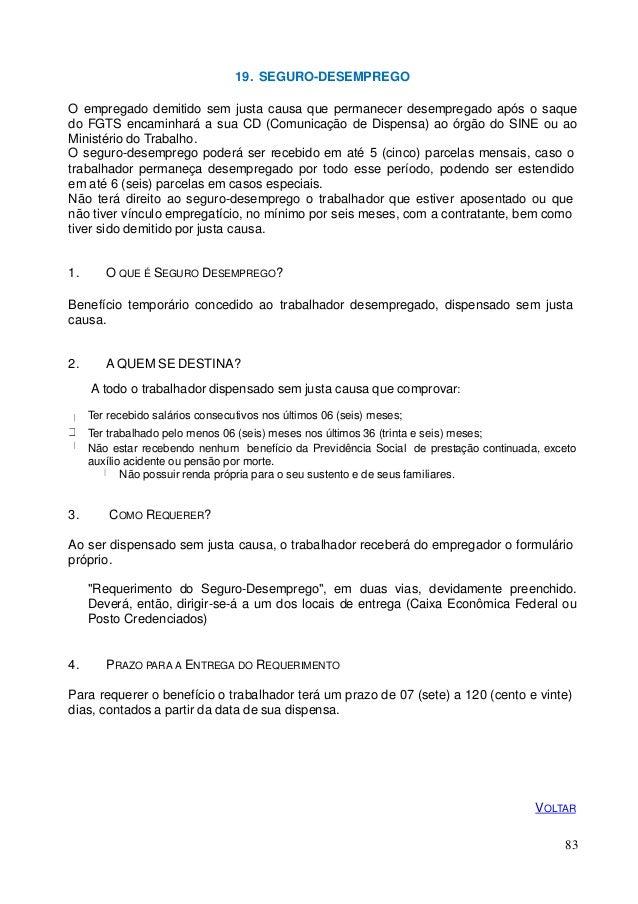 19. SEGURO-DESEMPREGO O empregado demitido sem justa causa que permanecer desempregado após o saque do FGTS encaminhará a ...