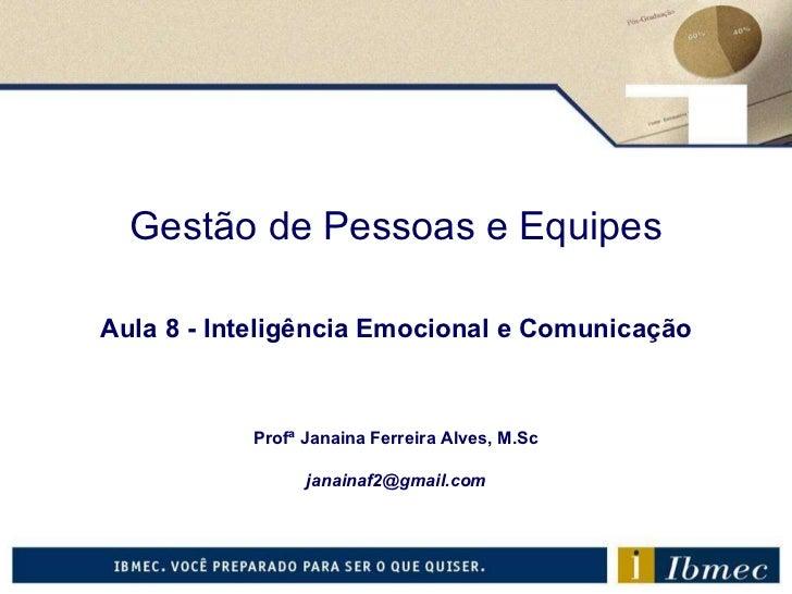 Gestão de Pessoas e Equipes Aula 8  - Inteligência Emocional e Comunicação Profª Janaina Ferreira Alves, M.Sc [email_addre...