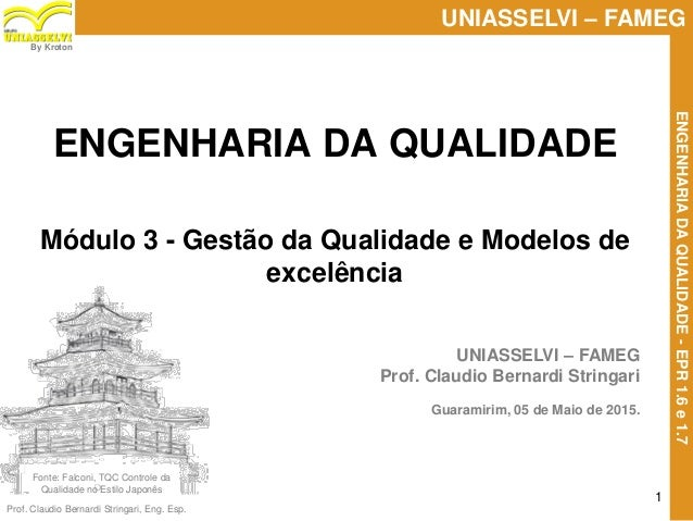 Prof. Claudio Bernardi Stringari, Eng. Esp. 1 UNIASSELVI – FAMEG ENGENHARIADAQUALIDADE-EPR1.6e1.7 By Kroton UNIASSELVI – F...
