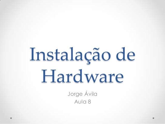 Instalação de Hardware Jorge Ávila Aula 8