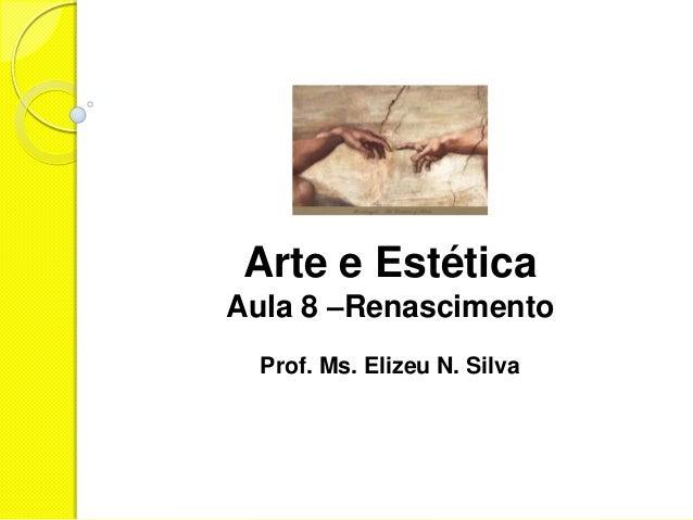 Arte e EstéticaAula 8 –RenascimentoProf. Ms. Elizeu N. Silva
