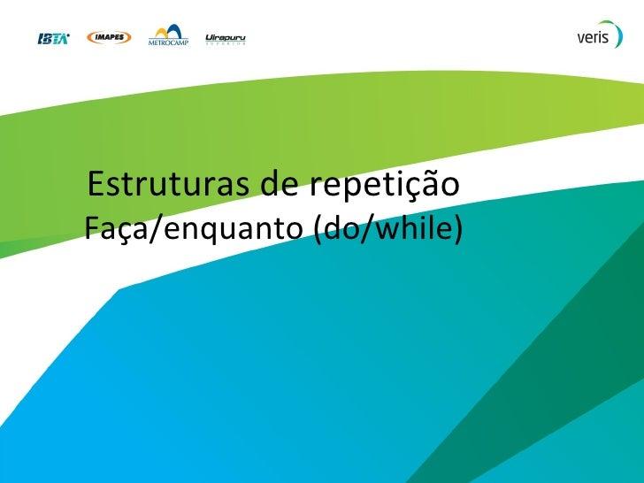 Estruturas de repetição Faça/enquanto (do/while)