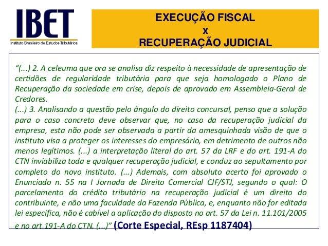 """EXECUÇÃO FISCAL x RECUPERAÇÃO JUDICIAL """"(...) 2. A celeuma que ora se analisa diz respeito à necessidade de apresentação d..."""