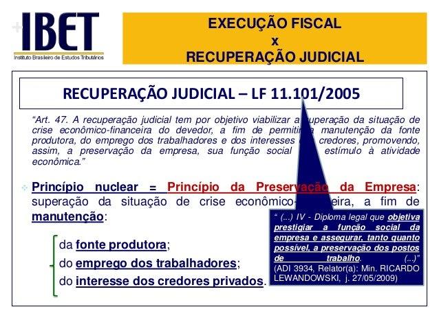 """+  EXECUÇÃO FISCAL x RECUPERAÇÃO JUDICIAL  RECUPERAÇÃO JUDICIAL – LF 11.101/2005 """"Art. 47. A recuperação judicial tem por ..."""