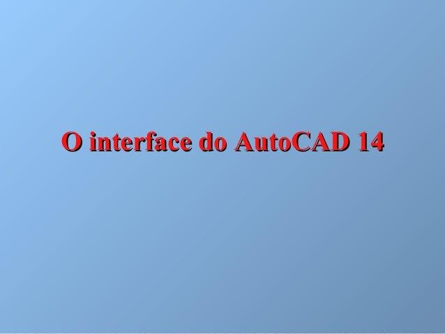 O interface do AutoCAD 14O interface do AutoCAD 14