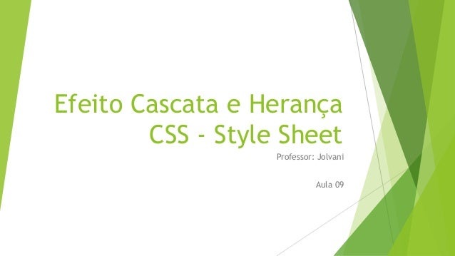 Efeito Cascata e Herança CSS - Style Sheet Professor: Jolvani Aula 09