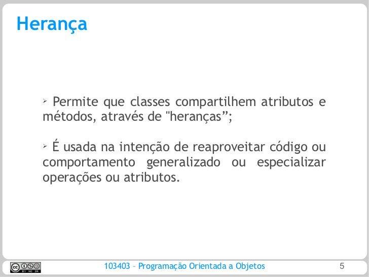 """Herança  ➢Permite que classes compartilhem atributos e  métodos, através de """"heranças"""";  ➢   É usada na intenção de reapro..."""