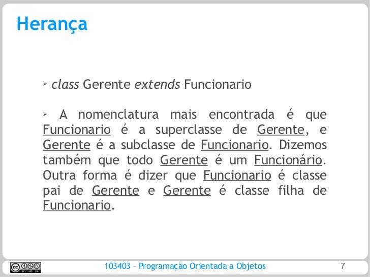 Herança  ➢      class Gerente extends Funcionario  ➢     A nomenclatura mais encontrada é que  Funcionario é a superclasse...