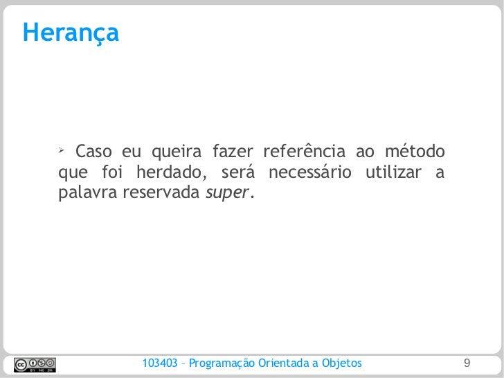 Herança  ➢ Caso eu queira fazer referência ao método  que foi herdado, será necessário utilizar a  palavra reservada super...